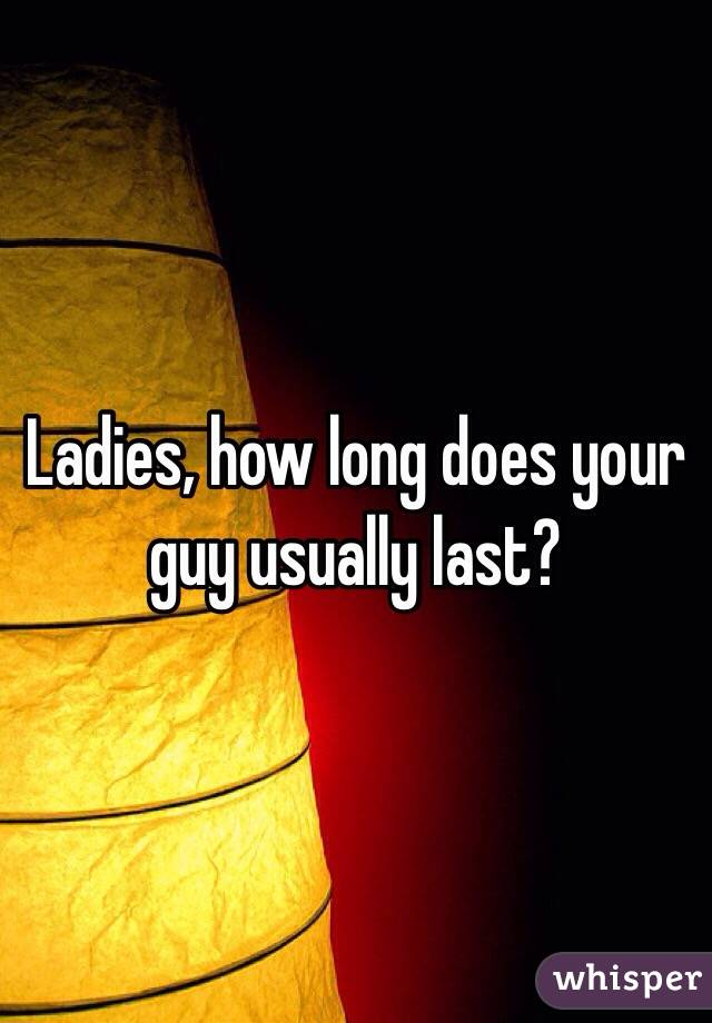 Ladies, how long does your guy usually last?