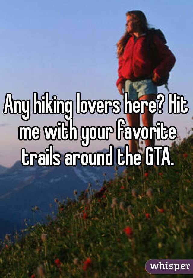 Any hiking lovers here? Hit me with your favorite trails around the GTA.
