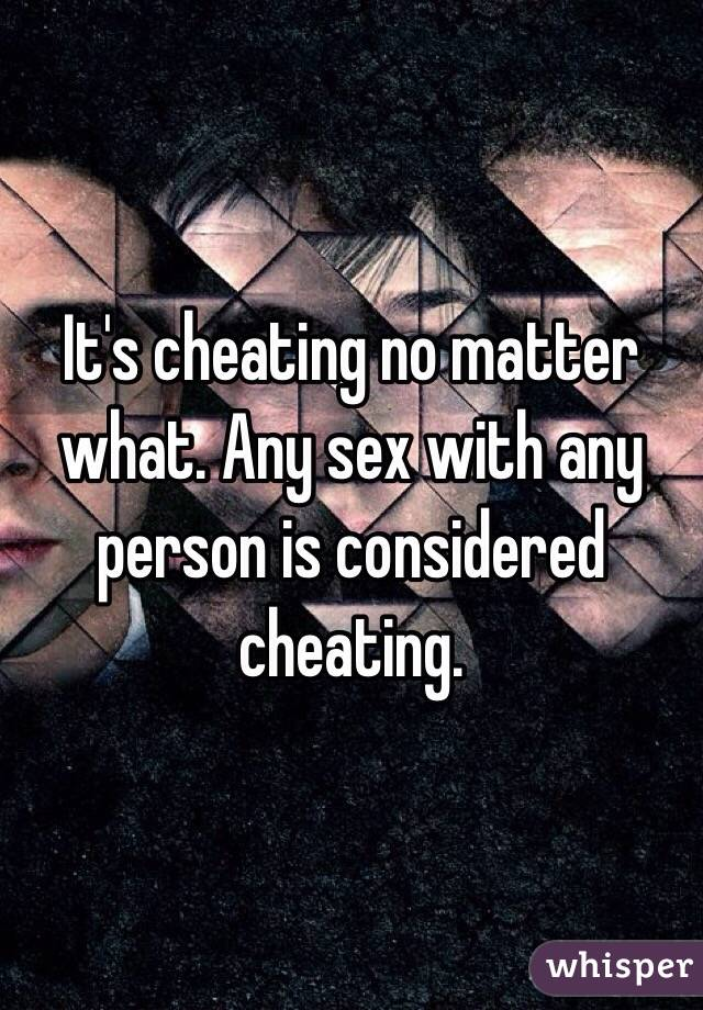 It's cheating no matter what. Any sex with any person is considered cheating.