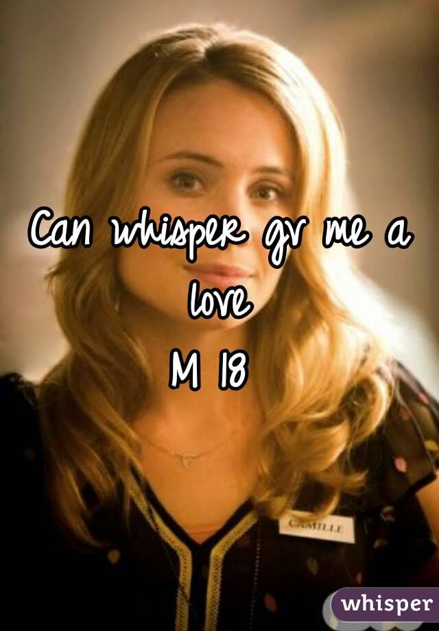 Can whisper gv me a love  M 18
