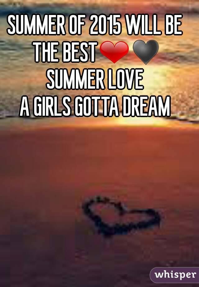 SUMMER OF 2015 WILL BE THE BEST❤♥ SUMMER LOVE A GIRLS GOTTA DREAM