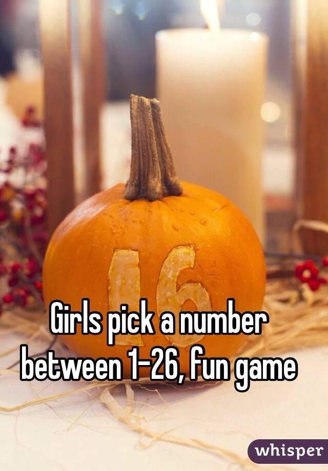 Girls pick a number between 1-26, fun game