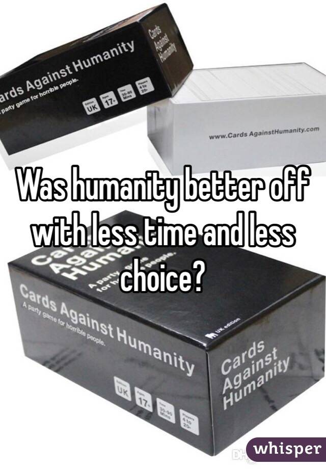 Was humanity better off with less time and less choice?