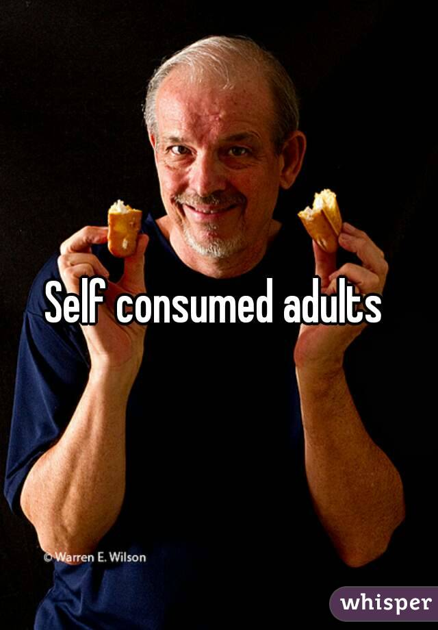 Self consumed adults