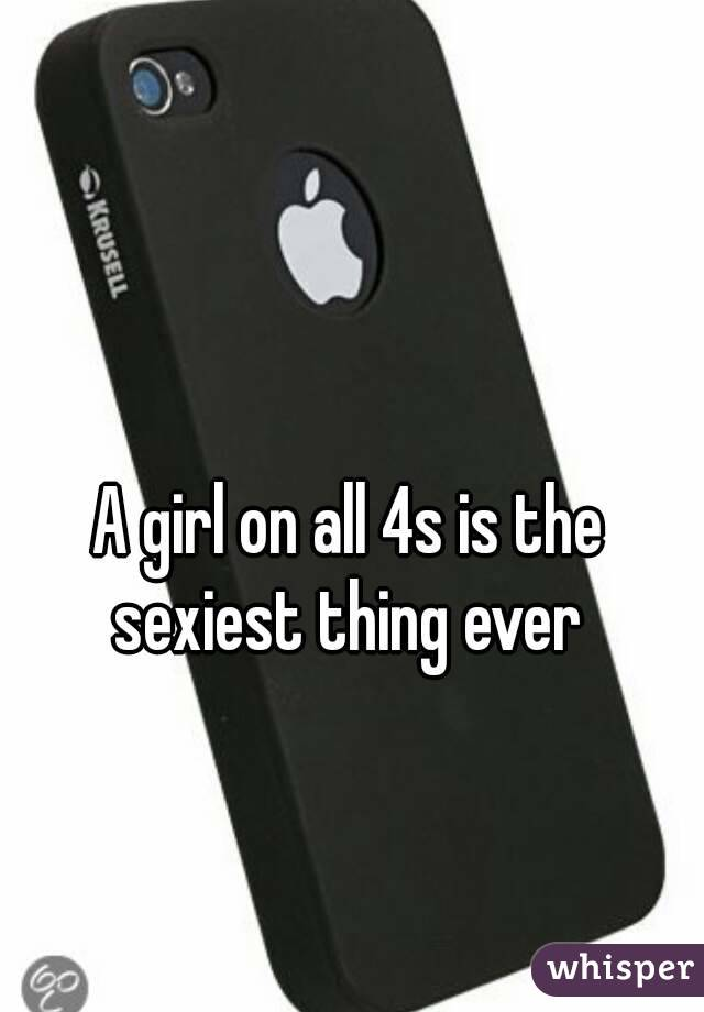 A girl on all 4s is the sexiest thing ever