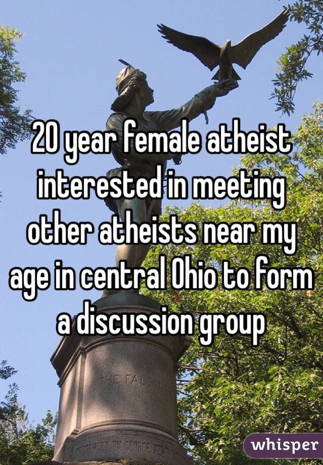 20 year female atheist interested in meeting other atheists near my age in central Ohio to form a discussion group