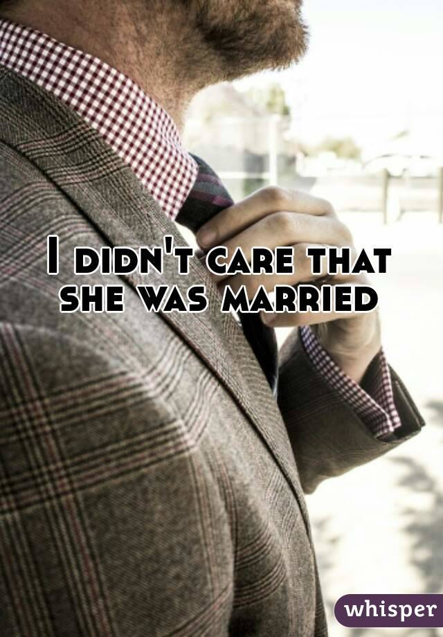 I didn't care that she was married