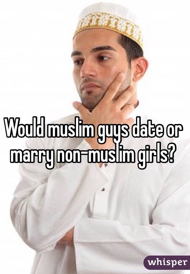 Would muslim guys date or marry non-muslim girls?