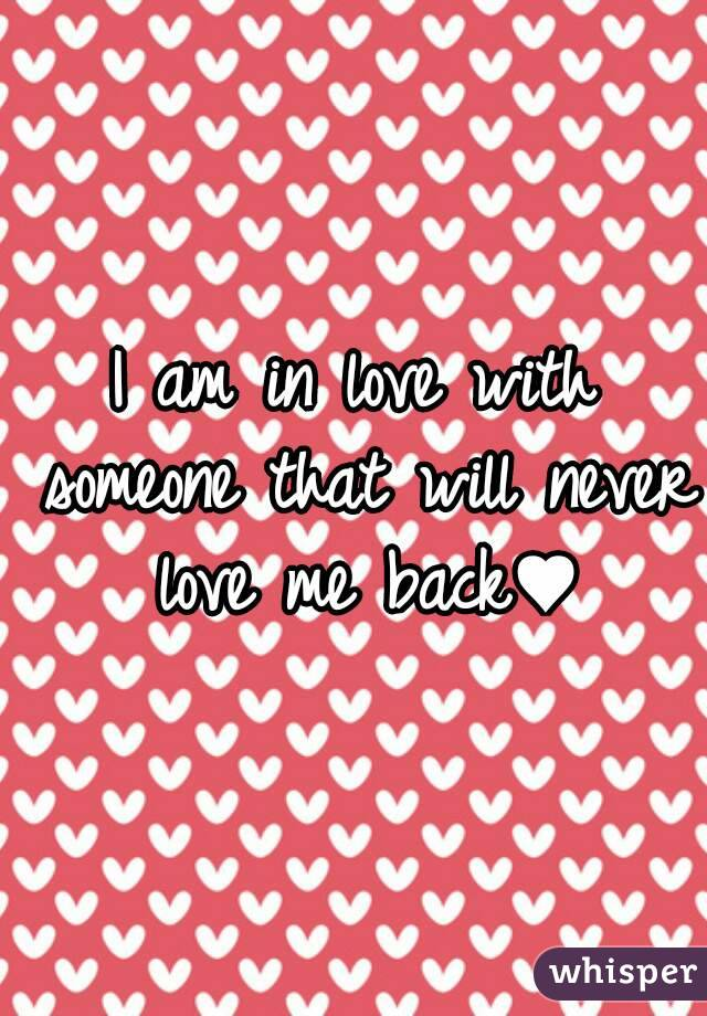 I am in love with someone that will never love me back♥