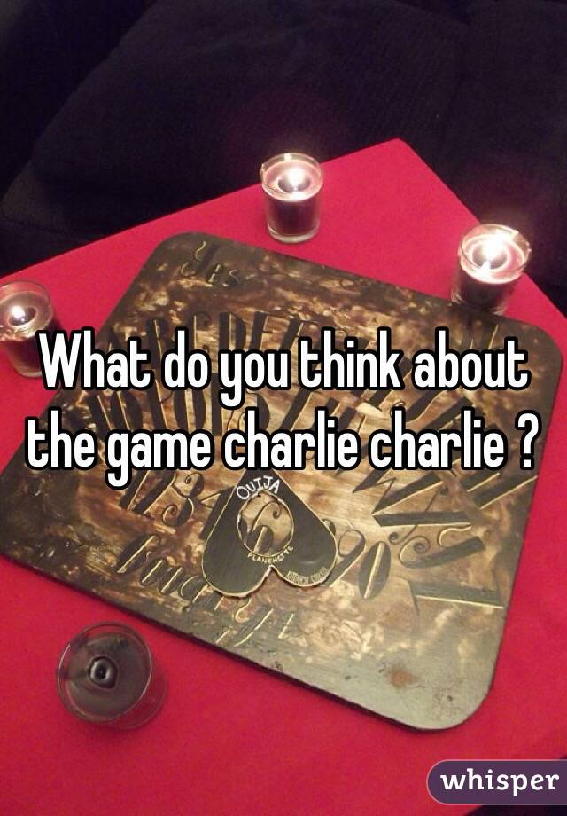 What do you think about the game charlie charlie ?