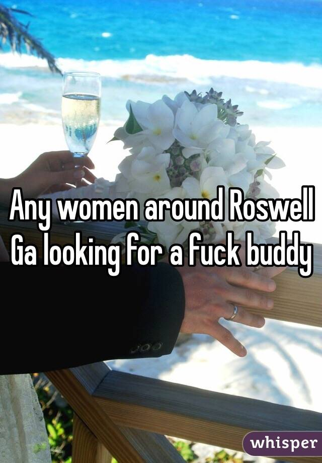 Any women around Roswell Ga looking for a fuck buddy