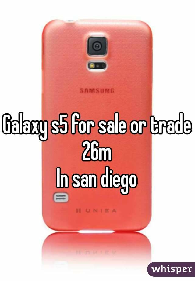 Galaxy s5 for sale or trade 26m In san diego