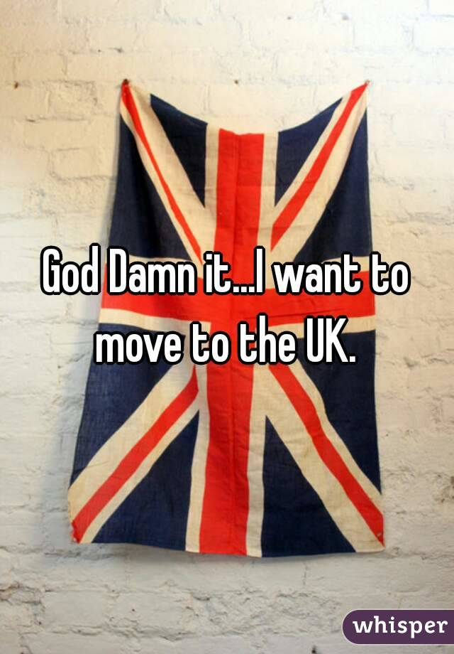 God Damn it...I want to move to the UK.