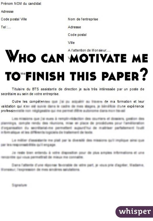 Who can motivate me to finish this paper?