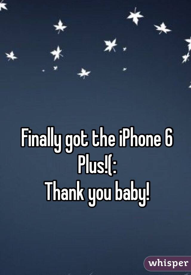 Finally got the iPhone 6 Plus!(:  Thank you baby!