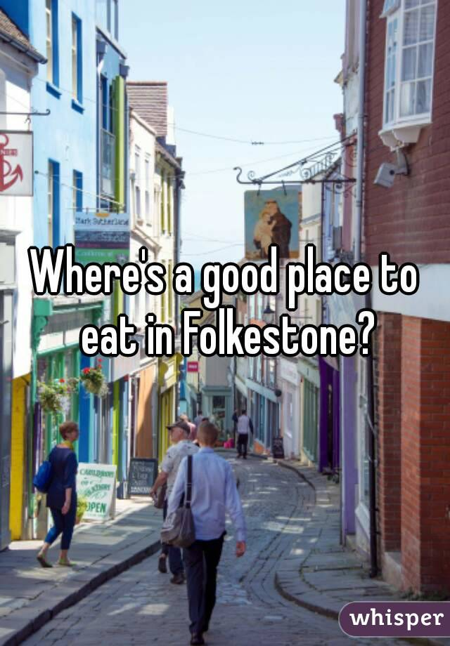 Where's a good place to eat in Folkestone?