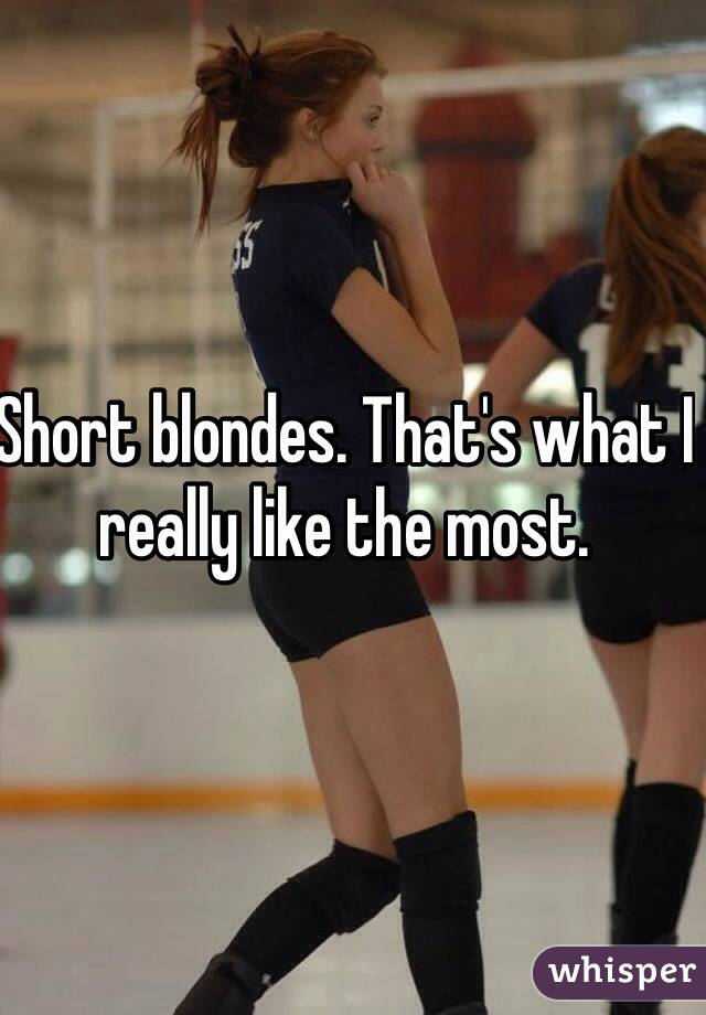 Short blondes. That's what I really like the most.