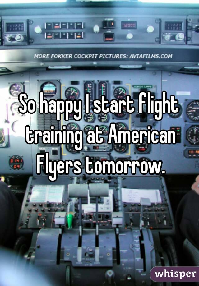 So happy I start flight training at American Flyers tomorrow.