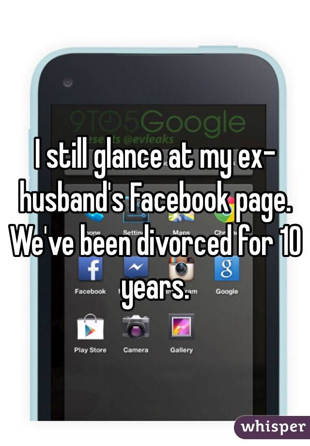 I still glance at my ex-husband's Facebook page. We've been divorced for 10 years.