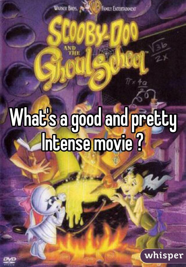 What's a good and pretty Intense movie ?
