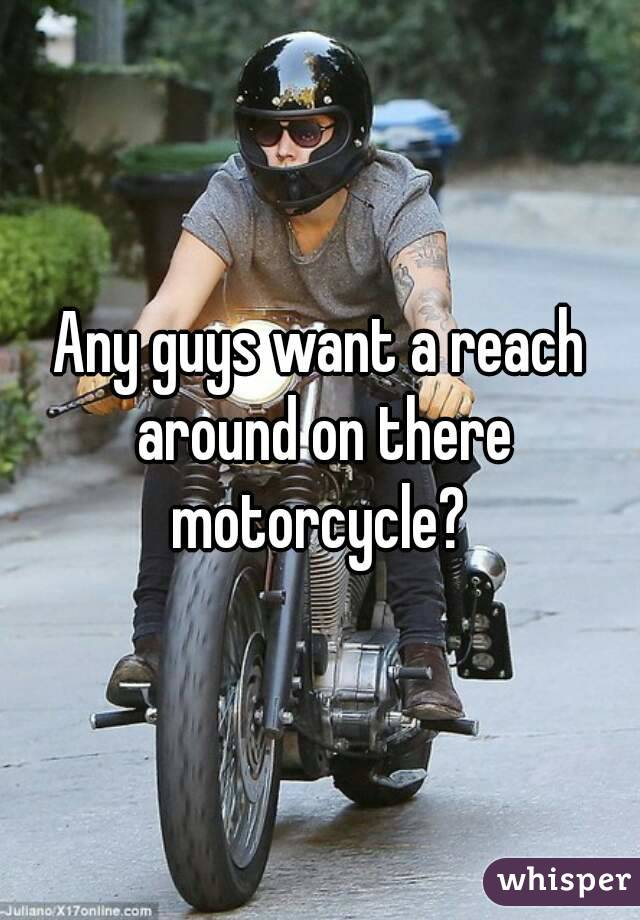 Any guys want a reach around on there motorcycle?