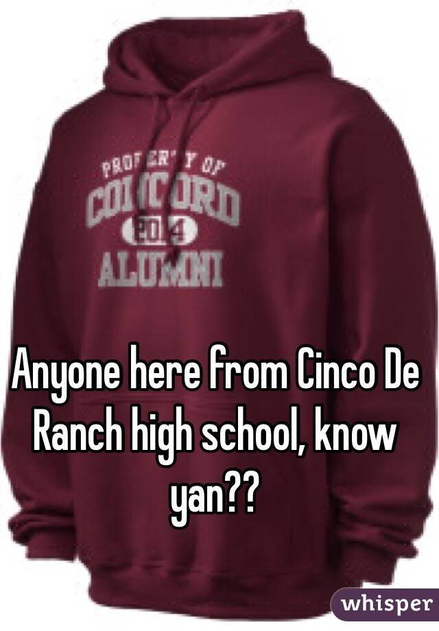 Anyone here from Cinco De Ranch high school, know yan??