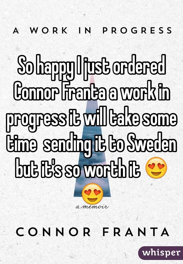 So happy I just ordered Connor Franta a work in progress it will take some time  sending it to Sweden but it's so worth it 😍😍
