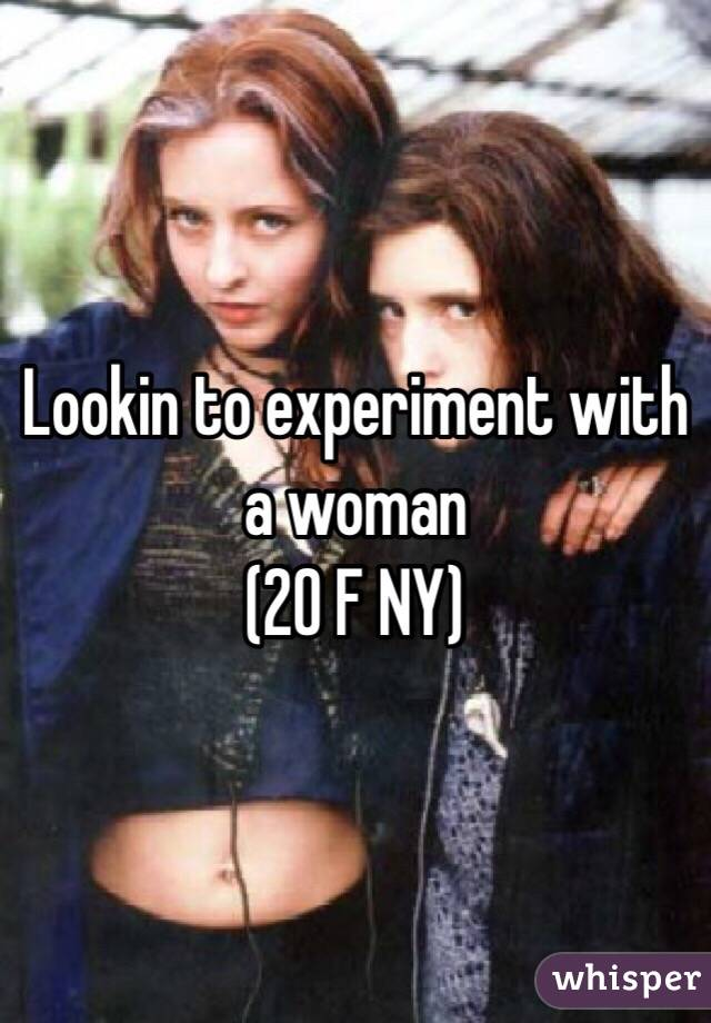 Lookin to experiment with a woman  (20 F NY)