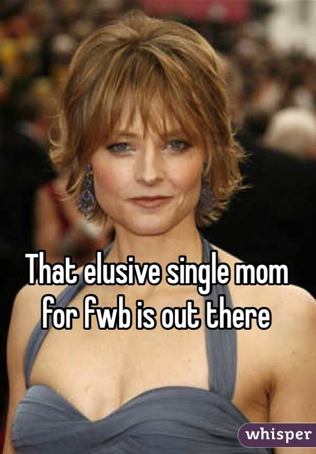 That elusive single mom for fwb is out there