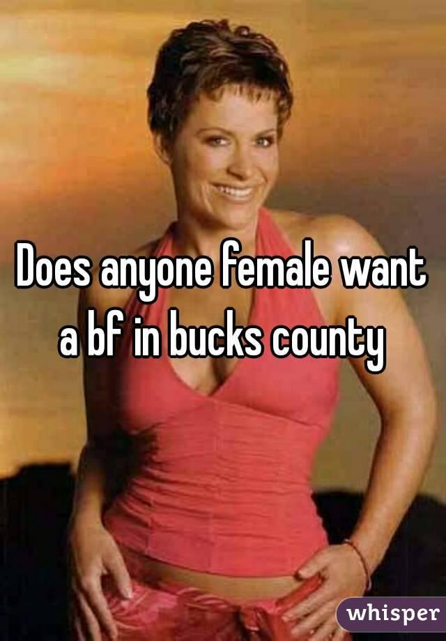 Does anyone female want a bf in bucks county