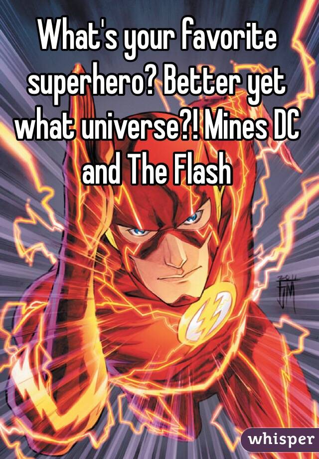 What's your favorite superhero? Better yet what universe?! Mines DC and The Flash