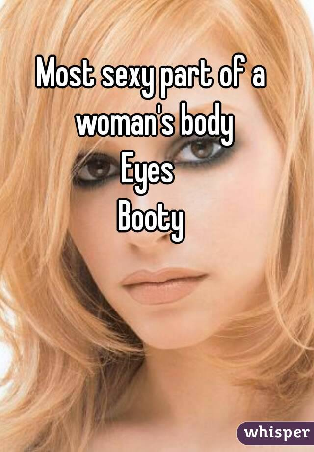 Most sexy part of a woman's body Eyes  Booty