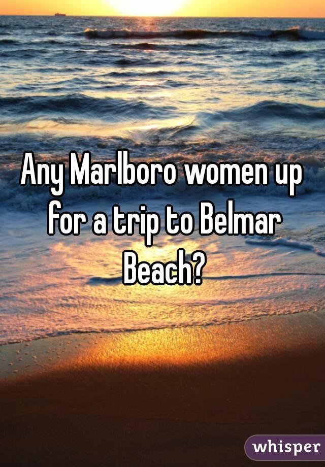 Any Marlboro women up for a trip to Belmar Beach?