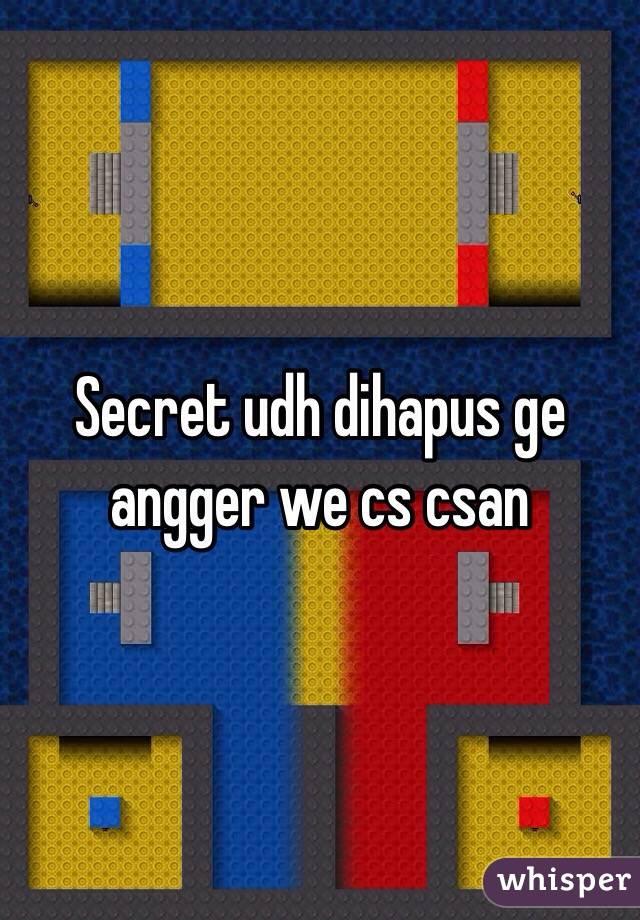 Secret udh dihapus ge angger we cs csan