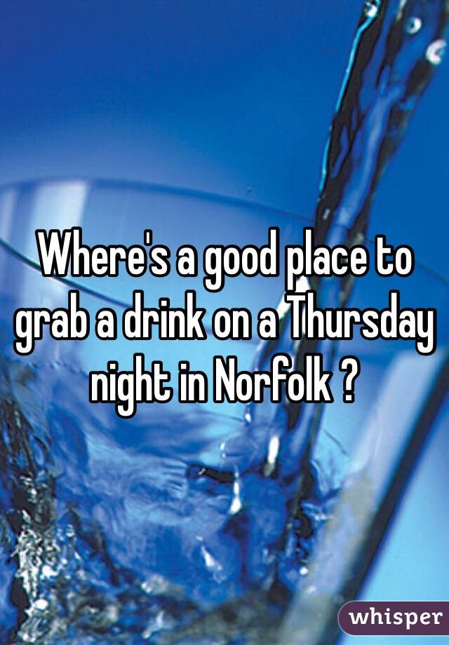 Where's a good place to grab a drink on a Thursday night in Norfolk ?