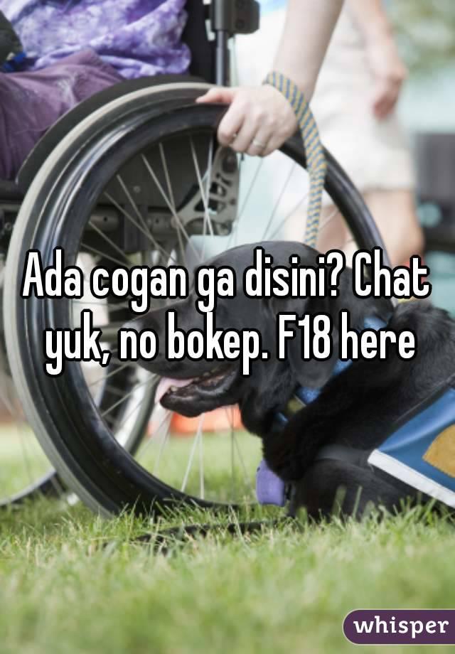 Ada cogan ga disini? Chat yuk, no bokep. F18 here