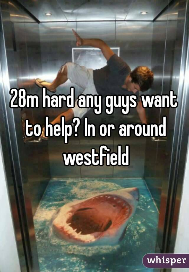 28m hard any guys want to help? In or around westfield