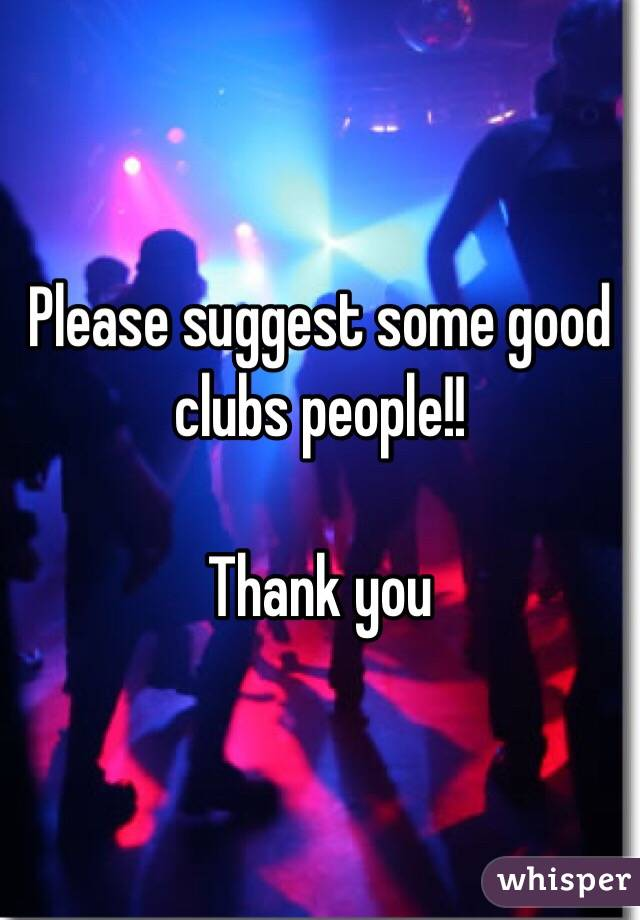 Please suggest some good clubs people!!  Thank you