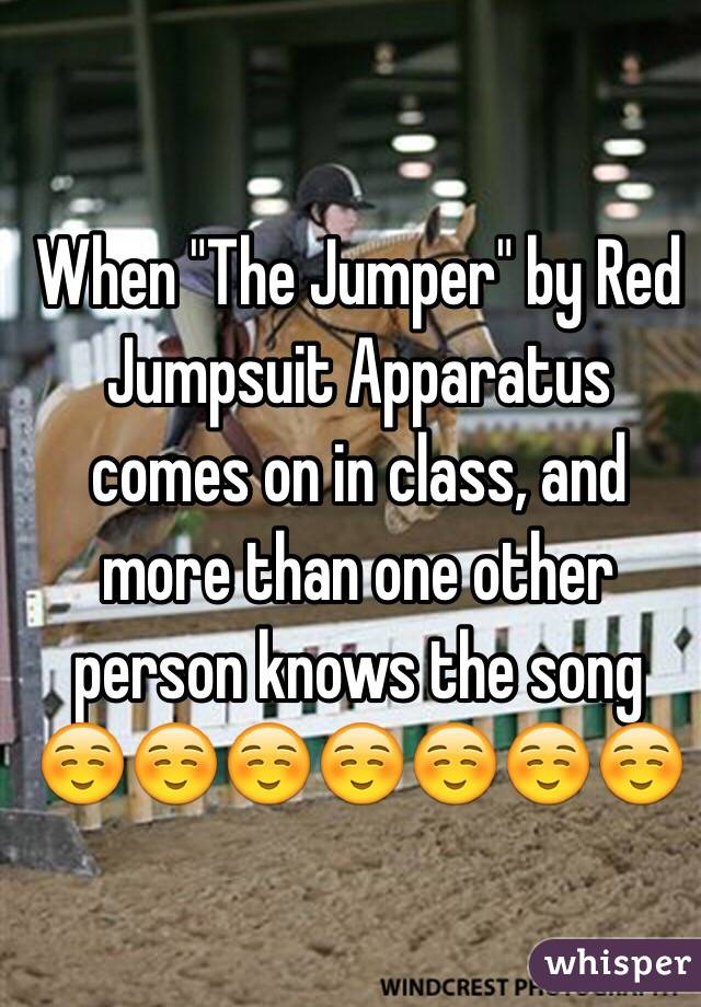 "When ""The Jumper"" by Red Jumpsuit Apparatus comes on in class, and more than one other person knows the song ☺️☺️☺️☺️☺️☺️☺️"