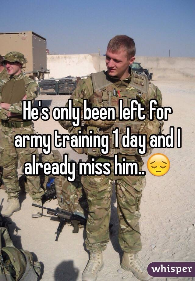 He's only been left for army training 1 day and I already miss him..😔