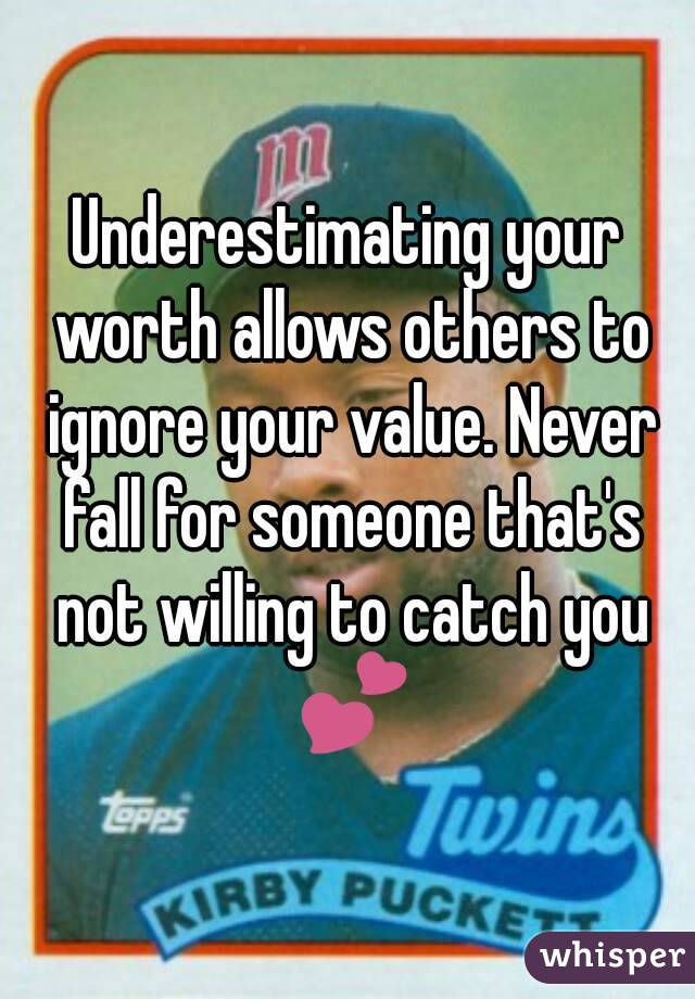 Underestimating your worth allows others to ignore your value. Never fall for someone that's not willing to catch you 💕