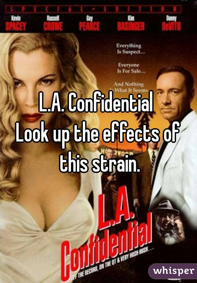 L.A. Confidential  Look up the effects of this strain.