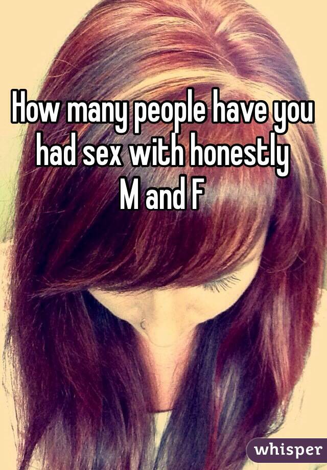 How many people have you had sex with honestly M and F