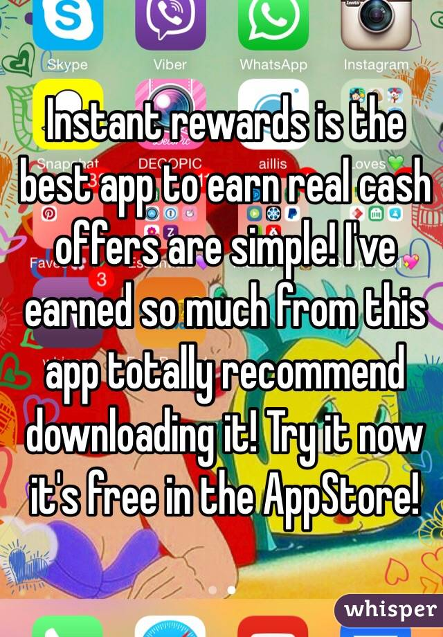 Instant rewards is the best app to earn real cash offers are simple! I've earned so much from this app totally recommend downloading it! Try it now it's free in the AppStore!