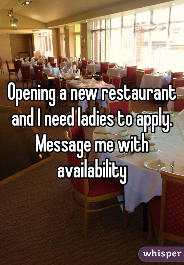 Opening a new restaurant and I need ladies to apply. Message me with availability