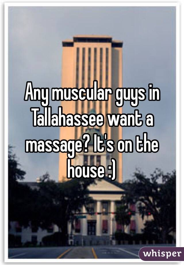 Any muscular guys in Tallahassee want a massage? It's on the house :)