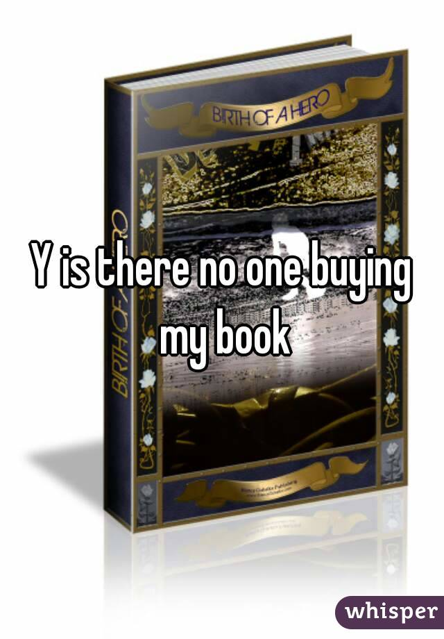 Y is there no one buying my book