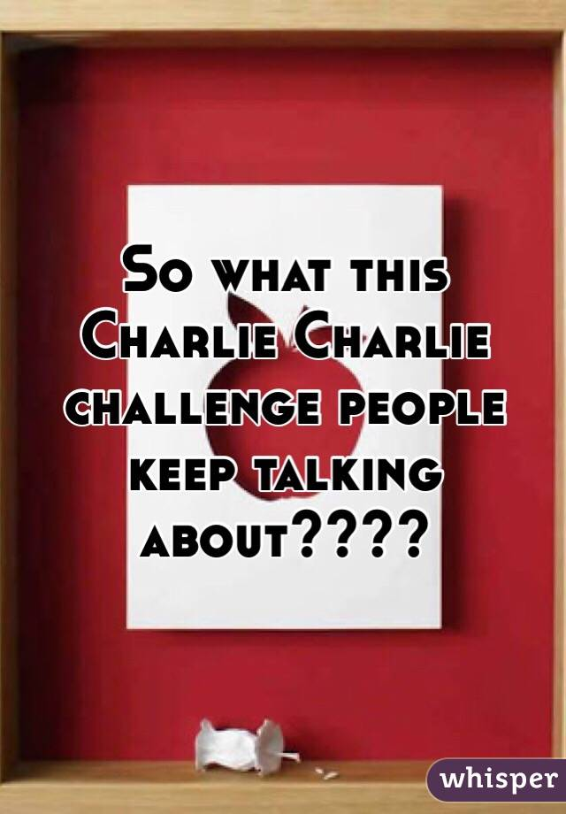 So what this Charlie Charlie challenge people keep talking about????