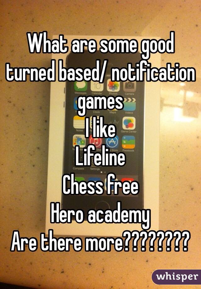 What are some good turned based/ notification games  I like  Lifeline Chess free Hero academy  Are there more????????