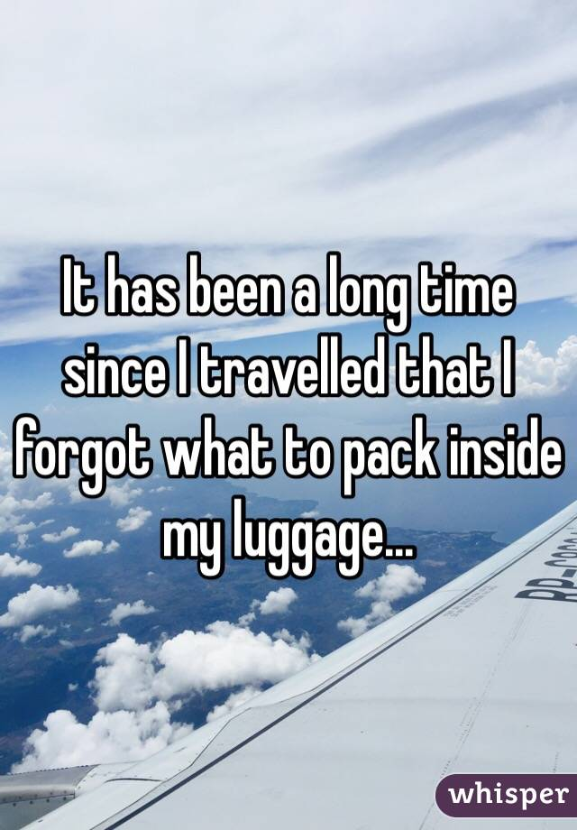 It has been a long time since I travelled that I forgot what to pack inside my luggage...
